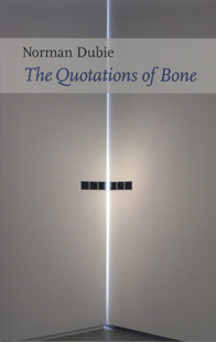 The Quotations of Bone by Norman Dubie