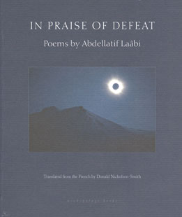 In Praise of Defeat, by Donald Nicholson-Smith translating from the French by Abdellatif Laâbi